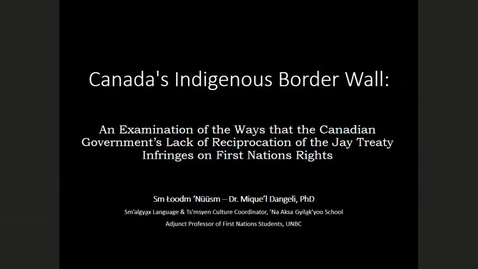 Thumbnail for entry Canada's Indigenous Border Wall: An Examination of the Ways that the Canadian Government's Lack of Reciprocation of the Jay Treaty Infringes on First Nations Rights - Sm Łoodm 'Nüüsm – Dr. Mique'l Dangeli - Adjunct Professor, Department of First