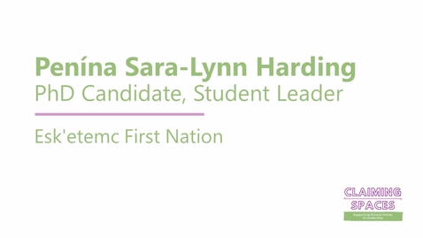 Thumbnail for entry Penína Sara-Lynn Harding with Claiming Spaces: Navigating Post-Secondary Education