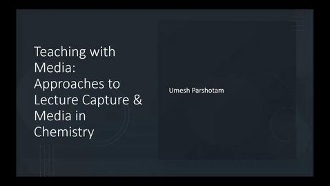 Thumbnail for entry Teaching with Media - Approaches to lecture capture and media in Chemistry