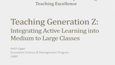 """Thumbnail for entry 2018 Robert W. Tait Annual Lecture on Implementing Teaching Excellence - Dr. Keith Egger on """"Teaching Generation Z: Integrating Active Learning into Medium to Large Classes"""" - January 30 2018"""