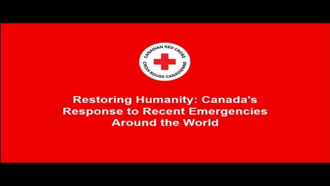 Thumbnail for entry Restoring Humanity: Canada's Response to Recent Emergencies Around the World - Chiran Livera Senior Operations Manager, International Operations, Canadian Red Cross - February 9 2018