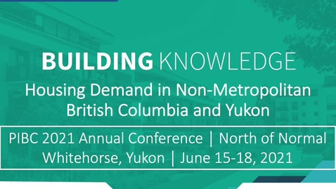 Thumbnail for entry Building Housing Knowledge: Presentation to PIBC 2021 Annual Conference (North of Normal)