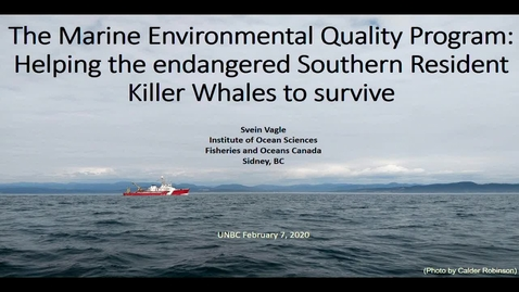 Thumbnail for entry The Marine Environmental Quality Program: Helping the endangered Southern Resident Killer Whales to survive - Dr. Svein Vagle - Feb 7 2020