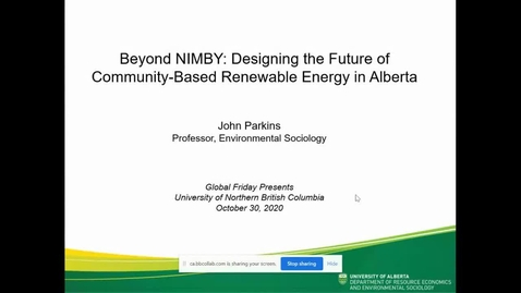 Thumbnail for entry Beyond NIMBY: Designing the Future of Community-Based Renewable Energy in Alberta - Dr. John Parkins Professor Department of Resource Economics and Environmental Sociology University of Alberta - October 30 2020