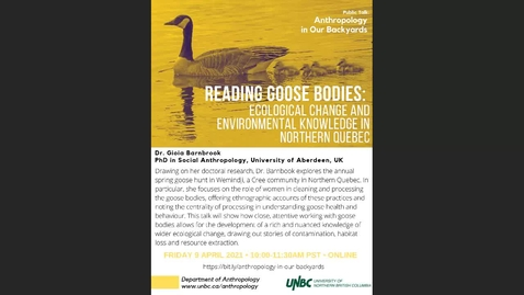 Thumbnail for entry Reading Goose Bodie -  Ecological Change and Environmental Knowledge in Northern Quebec  - Dr. Gioia Barnbrook,  University of Aberdeen - April 9 2021