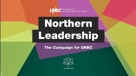 Thumbnail for entry Northern Leadership - The Campaign for UNBC
