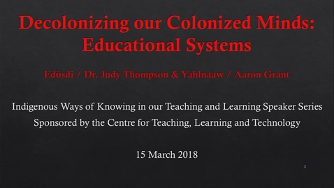 Thumbnail for entry Decolonizing our Colonized Minds: Educational Systems - Edosdi / Dr. Judy Thompson & Yahlnaaw /Aaron Grant - March 15, 2018