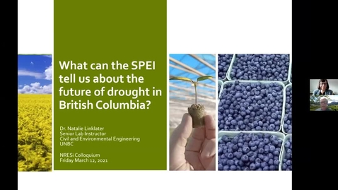 Thumbnail for entry What can the SPEI tell us about the future of drought in British Columbia - Natalie Linklater, UNBC - March 12 2021