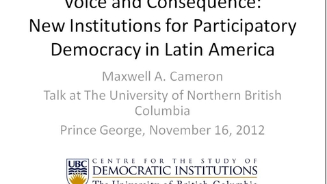 Thumbnail for entry Global Fridays - November 16 2012 - New Institutions for ParticipatoryDemocracy in Latin America, Dr. Maxwell Cameron - Professor of Political Science, UBC Director of the Centre for the Study of Democratic Institutions (CSDI)
