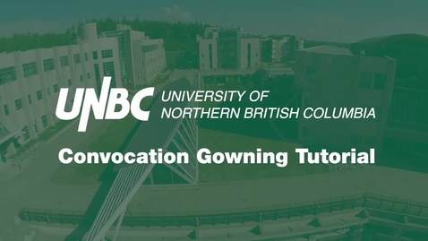 Thumbnail for entry UNBC Convocation: Gowning Tutorial