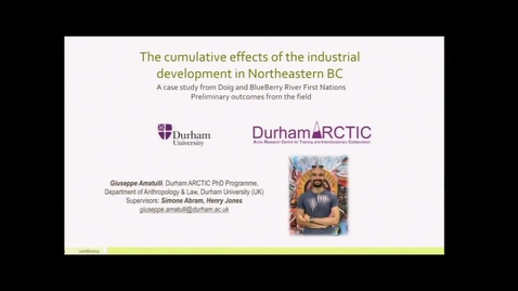Thumbnail for entry Understanding the Cumulative Impacts of Industrial Development in Northern BC: The Case of the Doig and BlueBerry River First Nation. Some Preliminary Outcomes from the Field - Giuseppe Amatulli - Durham Arctic PhD Programme - Department of Anthropology -