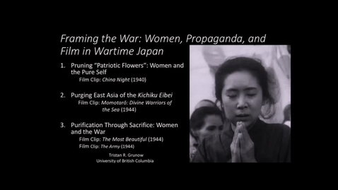 Thumbnail for entry Framing the War - Women in Japanese Wartime Propaganda and Film - Dr. Tristan Grunow, Assistant Professor - Department of History, University of British Columbia - November 9 2018