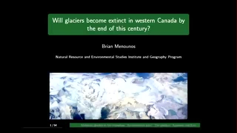 Thumbnail for entry Will glaciers become extinct in western Canada by the end of this century - November 6 2015 - Dr. Brian Menounos, UNBC