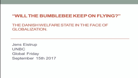 Thumbnail for entry Will the Bumblebee Keep on Flying? - The Danish Welfare State in the Face of Globalization - Dr. Jens Eistrup, Associate Professor, Department of Social Work, VIA University College, Aarhus, Denmark - September 15 2017