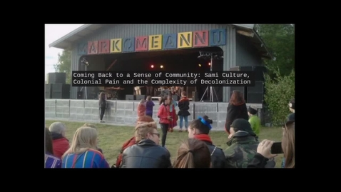 Thumbnail for entry Coming Back to a Sense of Community: Sami Culture, Colonial Pain and the Complexity of Decolonization - Dr. Astri Dankertsen Associate Professor in Sociology Faculty of Social Sciences Nord University, Norway - September 28 2018