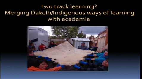 Thumbnail for entry Two track learning: merging Dakelh/Indigenous ways of learning with academia - Agneizka/Agnes Pawlowska-Mainville,  Professor at UNBC in the First Nation's Department and Elder Yvonne Pierreroy -  March 7 2018